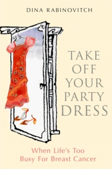 Take off Your Party Dress : When Life's Too Busy for Breast Cancer, EPUB eBook