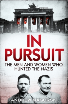 In Pursuit : The Men and Women Who Hunted the Nazis, Hardback Book