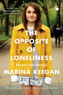 The Opposite of Loneliness : Essays and Stories, Paperback / softback Book