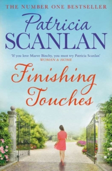 Finishing Touches : Warmth, wisdom and love on every page - if you treasured Maeve Binchy, read Patricia Scanlan, Paperback / softback Book