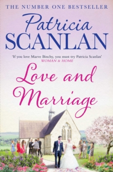 Love and Marriage : Warmth, wisdom and love on every page - if you treasured Maeve Binchy, read Patricia Scanlan, EPUB eBook