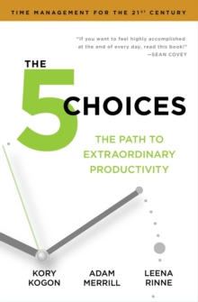 The 5 Choices : The Path to Extraordinary Productivity, Paperback / softback Book