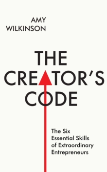 The Creator's Code : The Six Essential Skills of Extraordinary Entrepreneurs, Paperback Book