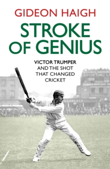 Stroke of Genius : Victor Trumper and the Shot that Changed Cricket, Hardback Book