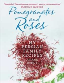 Pomegranates and Roses : My Persian Family Recipes, Paperback / softback Book