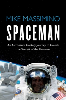 Spaceman : An Astronaut's Unlikely Journey to Unlock the Secrets of the Universe, Paperback / softback Book
