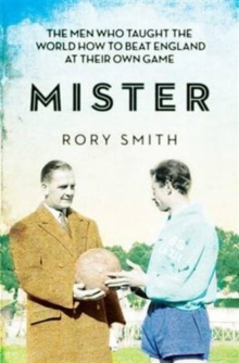 Mister : The Men Who Taught The World How To Beat England At Their Own Game, Paperback Book