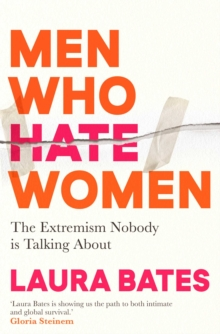 Men Who Hate Women : From incels to pickup artists, the truth about extreme misogyny and how it affects us all, EPUB eBook