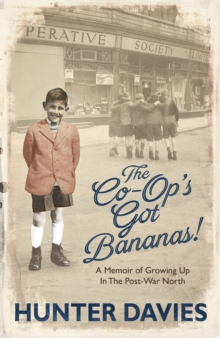 The Co-Op's Got Bananas : A Memoir of Growing Up in the Post-War North, Hardback Book