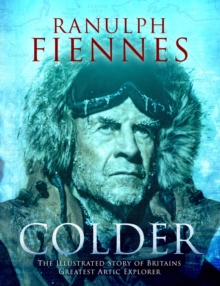 Colder : The Illustrated Story of Britain's Greatest Polar Explorer, Hardback Book