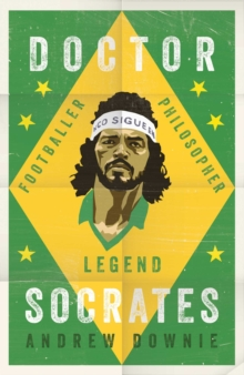 Doctor Socrates : Footballer, Philosopher, Legend, Hardback Book