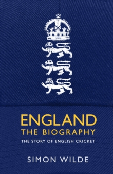 England: The Biography : The Story of English Cricket, Hardback Book