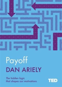 Payoff : The Hidden Logic That Shapes Our Motivations, Hardback Book