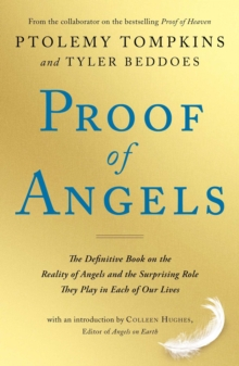 Proof of Angels : The Definitive Book on the Reality of Angels and the Surprising Role They Play in Each of Our Lives, Paperback / softback Book