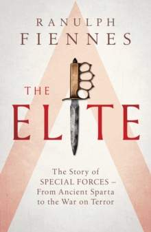 The Elite : The Story of Special Forces - From Ancient Sparta to the War on Terror, Hardback Book