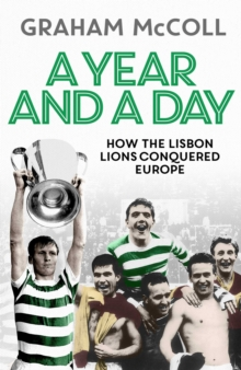 A Year and a Day : How the Lisbon Lions Conquered Europe, Hardback Book