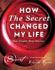 How the Secret Changed My Life : Real People. Real Stories, Hardback Book