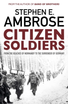 Citizen Soldiers : From The Normandy Beaches To The Surrender Of Germany, Paperback / softback Book