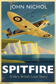 Spitfire : A Very British Love Story, Hardback Book