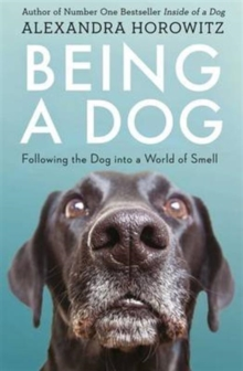 Being a Dog : Following the Dog into a World of Smell, Paperback Book