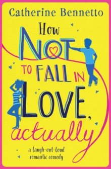 How Not to Fall in Love, Actually : A Laugh-Out-Loud Romantic Comedy, Paperback Book
