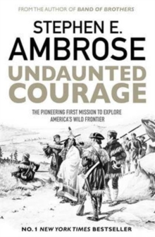 Undaunted Courage : The Pioneering First Mission to Explore America's Wild Frontier, Paperback Book