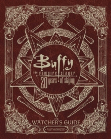 Buffy The Vampire Slayer 20 Years of Slaying : The Authorized Watchers Guide, Hardback Book