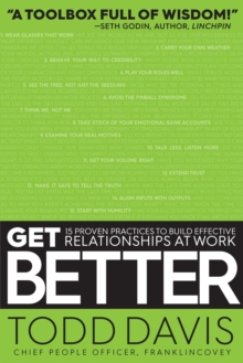 Get Better : 15 Proven Practices to Build Effective Relationships at Work, Paperback Book