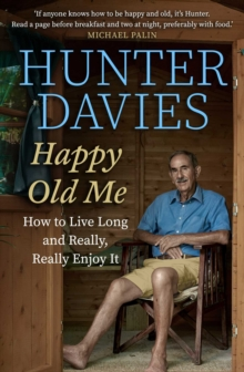 Happy Old Me : How to Live A Long Life, and Really Enjoy It, Hardback Book