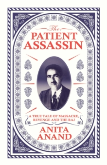 The Patient Assassin : A True Tale of Massacre, Revenge and the Raj, Hardback Book