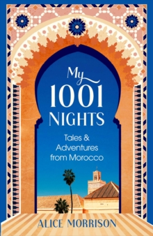 My 1001 Nights : Tales and Adventures from Morocco, Hardback Book
