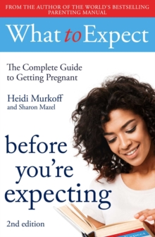 What to Expect: Before You're Expecting 2nd Edition, Paperback / softback Book