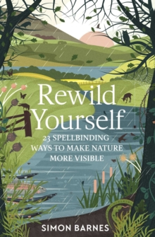 Rewild Yourself : 23 Spellbinding Ways to Make Nature More Visible, Paperback / softback Book