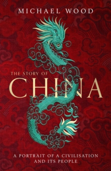The Story of China : A portrait of a civilisation and its people, Hardback Book