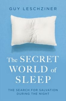 The Secret World of Sleep : Journeys Through the Nocturnal Mind, Paperback / softback Book