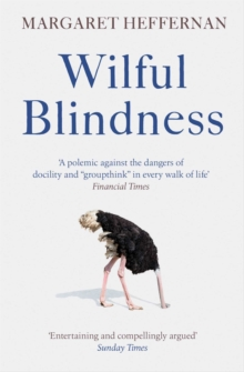 Wilful Blindness : Why We Ignore the Obvious, Paperback / softback Book