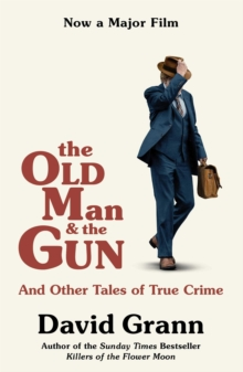 The Old Man and the Gun : And Other Tales of True Crime, Paperback / softback Book