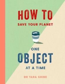 How to Save Your Planet One Object at a Time, Hardback Book