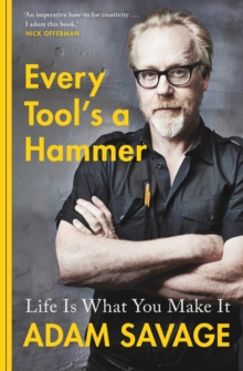 Every Tool's A Hammer : Life Is What You Make It, Paperback / softback Book