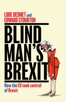 Blind Man's Brexit : How the EU Took Control of Brexit, Hardback Book