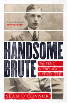 Handsome Brute : The True Story of a Ladykiller, Paperback / softback Book