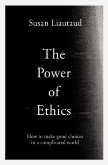 The Power of Ethics : How to Make Good Choices in a Complicated World, EPUB eBook