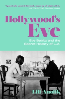 Hollywood's Eve : Eve Babitz and the Secret History of L.A., Paperback / softback Book