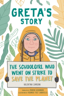 Greta's Story : The Schoolgirl Who Went On Strike To Save The Planet, Paperback / softback Book