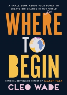 Where to Begin : A Small Book about Your Power to Create Big Change in Our Crazy World, Hardback Book
