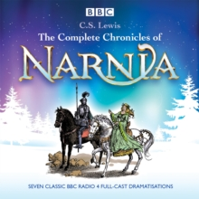 The Complete Chronicles of Narnia : The Classic BBC Radio 4 Full-Cast Dramatisations, CD-Audio Book