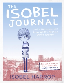 The Isobel Journal : Just A Northern Girl From Where Nothing Really Happens, Paperback / softback Book