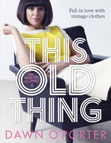 This Old Thing : Fall in Love with Vintage Clothes, Hardback Book