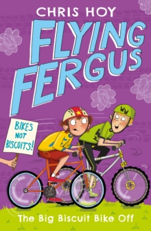 Flying Fergus 3: The Big Biscuit Bike Off : by Olympic champion Sir Chris Hoy, written with award-winning author Joanna Nadin, Paperback Book