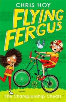 Flying Fergus 4: The Championship Cheats : by Olympic champion Sir Chris Hoy, written with award-winning author Joanna Nadin, Paperback Book